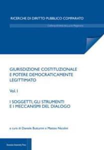 Giurisdizione costituzionale e potere democraticamente legittimato. Vol. 1: soggetti e i meccanismi di dialogo, I.