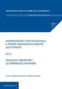 Giurisdizione costituzionale e potere democraticamente legittimato. Vol. 2: Dialoghi «esemplari»: le esperienze straniere.