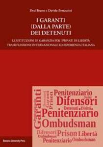 I garanti (dalla parte) dei detenuti. Le istituzioni di garanzia per i privati di libertà tra riflessione internazionale ed esperienza italiana