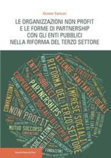Le organizzazioni non profit e le forme di partnership con gli enti pubblici nella riforma del Terzo settore - Alceste Santuari - copertina