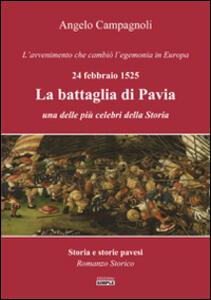 La battaglia di Pavia, 24 febbraio 1525. L'avvenimento che cambiò l'egemonia in Europa