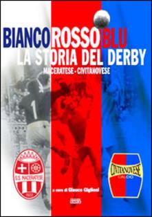 Lpgcsostenible.es Bianco rosso blu. La storia del derby maceratese-civitanovese Image