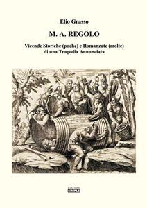 M.A. Regolo. Vicende storiche (poche) e romanzate (molte) di una tragedia annunciata