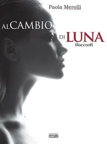 Al cambio di luna - Paola Merolli - ebook