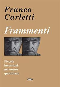 Frammenti. Piccole incursioni nel nostro quotidiano - Carletti Franco - wuz.it