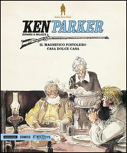 Il magnifico pistolero-Casa dolce casa. Ken Parker. Vol. 15