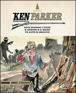 Dove muoiono i titani-Un respiro e il sogno-Un alito di ghiaccio. Ken parker. Vol. 31