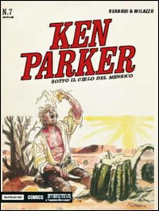 Sotto il cielo del Messico. Ken Parker classic. Vol. 7