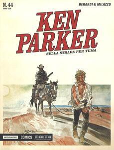Sulla strada per Yuma. Ken Parker classic. Vol. 44