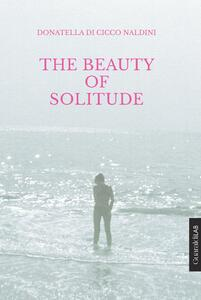 The beauty of solitude - Ann Woodcraft,Donatella Di Cicco Naldini - ebook