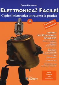 Elettronica? Facile!. Vol. 4: Capire l'elettronica attraverso la pratica.