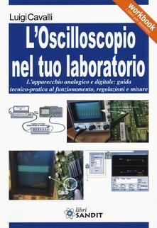 Camfeed.it L' oscilloscopio nel tuo laboratorio. L'apparecchio analogico e digitale: guida tecnico-pratica al funzionamento, regolazioni e misure Image