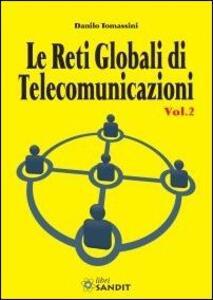 Le reti globali di telecomunicazioni. Vol. 2