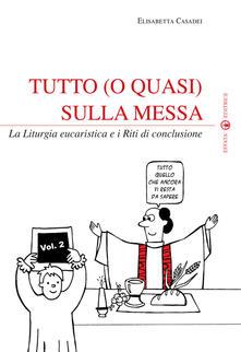 Ipabsantonioabatetrino.it Tutto (o quasi) sulla messa. La liturgia eucaristica e i riti di conclusione. Vol. 2 Image