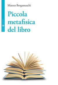 Piccola metafisica del libro - Bergamaschi Matteo - wuz.it