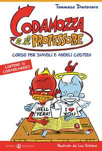 Codamozza e il professore. Ediz. illustrata. Vol. 1: Corso per diavoli e angeli custodi. Contiene 10 comandamenti.