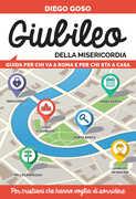 Libro Giubileo della Misericordia. Guida per chi va a Roma e per chi sta a casa. Per cristiani che hanno voglia di sorridere Diego Goso