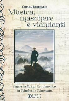 Secchiarapita.it Musica, maschere e viandanti. Figure dello spirito romantico in Schubert e Schumann Image