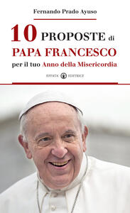 10 proposte di papa Francesco per il tuo Anno della Misericordia-Diez cosas que el Papa Francisco te propone en el Año de la Misericordia