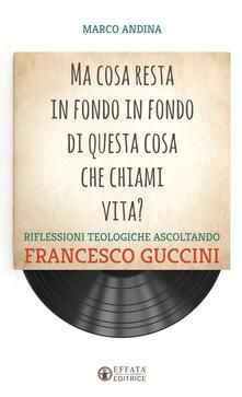 Ma cosa resta in fondo in fondo di questa cosa che chiami vita? Riflessioni teologiche ascoltando Francesco Guccini.pdf