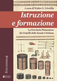 Istruzione e formazione. La Provincia Piemontese dei Fratelli delle Scuole Cristiane - Crivellin Walter E. - wuz.it
