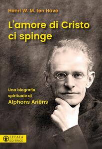 L' amore di Cristo ci spinge. Una biografia spirituale di Alphons Ariëns