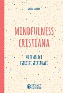 Mindfulness cristiana. 40 semplici esercizi spirituali