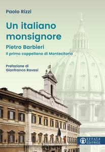 Un italiano Monsignore. Pietro Barbieri Il primo cappellano di Montecitorio