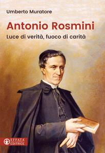 Antonio Rosmini. Luce di verità, fuoco di carità