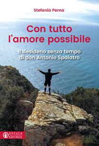 Con tutto l'amore possibile. Il desiderio senza tempo di don Antonio Spalatro