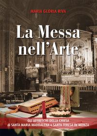 La La Messa nell'arte. Gli affreschi della chiesa di Santa Maria Maddalena e Santa Teresa in Monza - Riva Maria Gloria - wuz.it