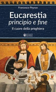 Eucarestia «principio e fine». Il cuore della preghiera