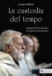 La custodia del tempo. Appunti di un monaco nei giorni che passano - Cesare Falletti - copertina