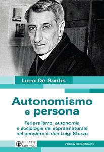 Autonomismo e persona. Federalismo, autonomia e sociologia del soprannaturale nel pensiero di don Luigi Sturzo