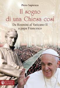 Il sogno di una Chiesa cosi. Da Rosmini al Vaticano II a papa Francesco