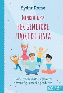 Collegiomercanzia.it Mindfulness per genitori fuori di testa. Come essere distesi e positivi e avere figli sereni e produttivi Image