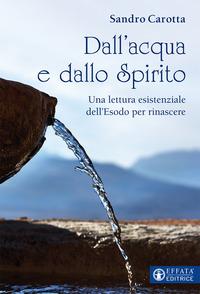 Dall'acqua e dallo Spirito. Una rilettura esistenziale dell'Esodo per rinascere - Carotta Sandro - wuz.it