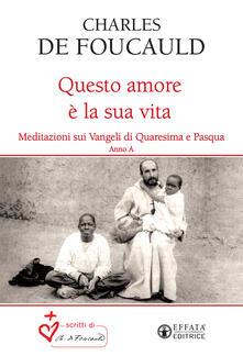 Questo amore è la sua vita. Meditazioni sui Vangeli di Quaresima e Pasqua. Anno A.pdf