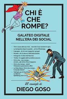 Chi è che rompe? Galateo digitale nell'era dei social. Ediz. illustrata - Diego Goso - copertina