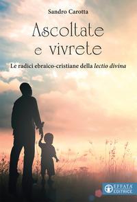 Ascoltate e vivrete. Le radici ebraico-cristiane della lectio divina - Carotta Sandro - wuz.it