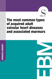 Themost common types of acquired adult valvular heart diseases and associated murmurs