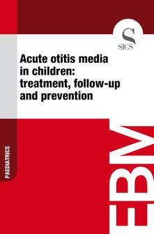 Acute Otitis Media in Children: Treatment, Follow-up and Prevention