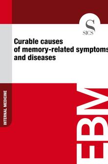 Curable Causes of Memory-related Symptoms and Diseases