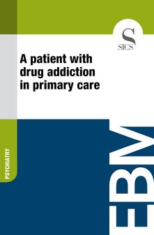 A Patient with Drug Addiction in Primary Care