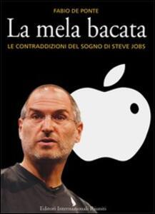 La mela bacata. Le contraddizioni del sogno di Steve Jobs