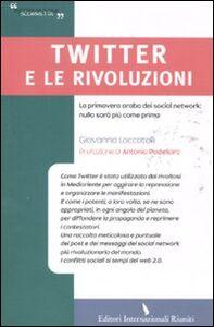 Twitter e le rivoluzioni. La primavera araba dei social network: nulla sarà più come prima