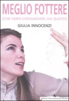 Meglio fottere (che farsi comandare da questi) - Giulia Innocenzi - copertina