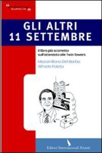 Gli altri 11 settembre. Il libro più scorretto sull'attentato alle Twin Towers
