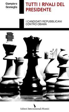 Tutti i rivali del presidente. I candidati repubblicani contro Obama - Giampiero Gramaglia - copertina