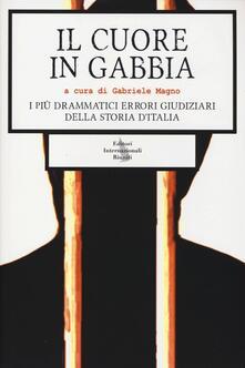 Il cuore in gabbia. I più drammatici errori giudiziari della storia d'Italia - copertina
